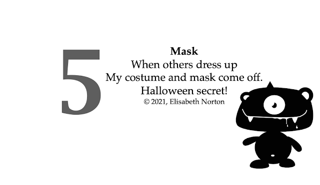 Picture of a friendly-looking one-eyed monster. Poem 5: MaskWhen others dress up My costume and mask come off. Halloween secret! © 2021, Elisabeth Norton