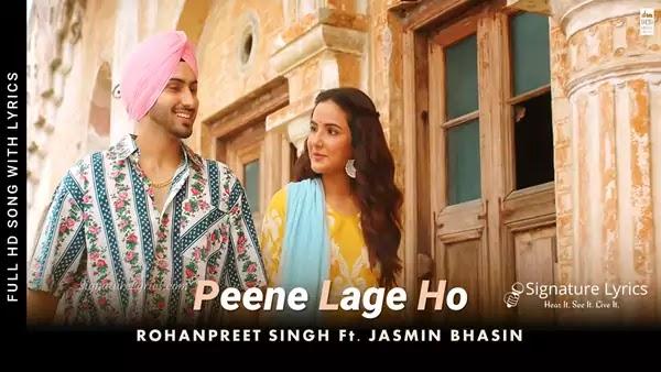 Peene Lage Ho Lyrics - Rohanpreet Singh | Jasmin Bhasin | Neha Kakkar