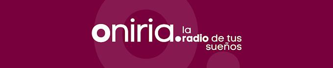 ¡Bienvenid@ a la nueva Oniria Radio!