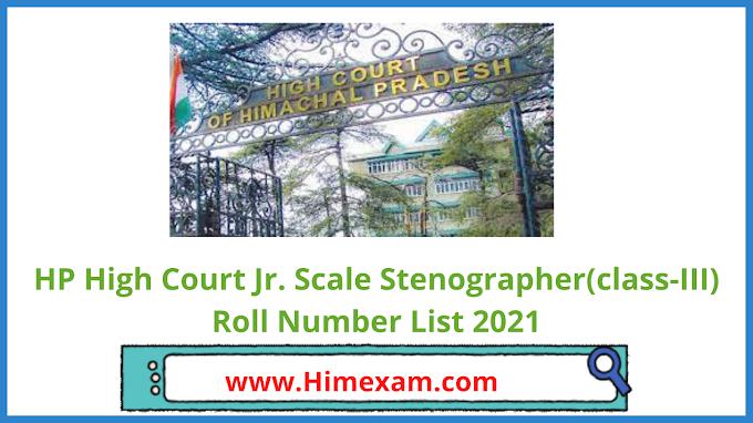HP High Court Jr. Scale Stenographer(class-III) Roll Number List 2021