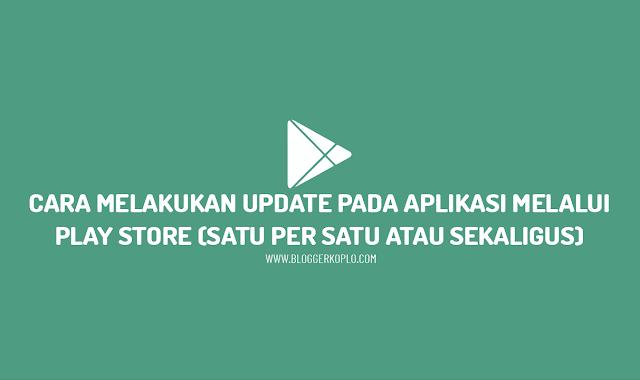 Cara Update Aplikasi di Play Store (Satu-Satu atau Langsung Banyak Sekaligus)