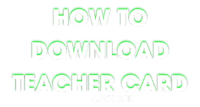 HOW TO DOWNLOAD TEACHER CARD