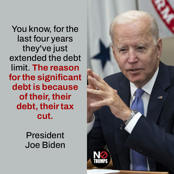 You know, for the last four years they've just extended the debt limit. The reason for the significant debt is because of their, their debt, their tax cut. — President Joe Biden