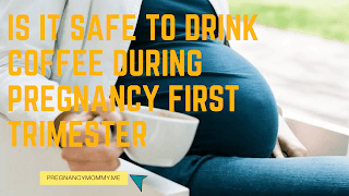 Is It Safe to Drink Coffee During Pregnancy First Trimester