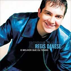 Baixar CD Gospel O Melhor Que Eu Tenho - Regis Danese