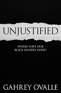 Unjustified: Where Have Our Black Leaders Gone? Non-fiction book by Gahrey Ovalle  - book promotion sites