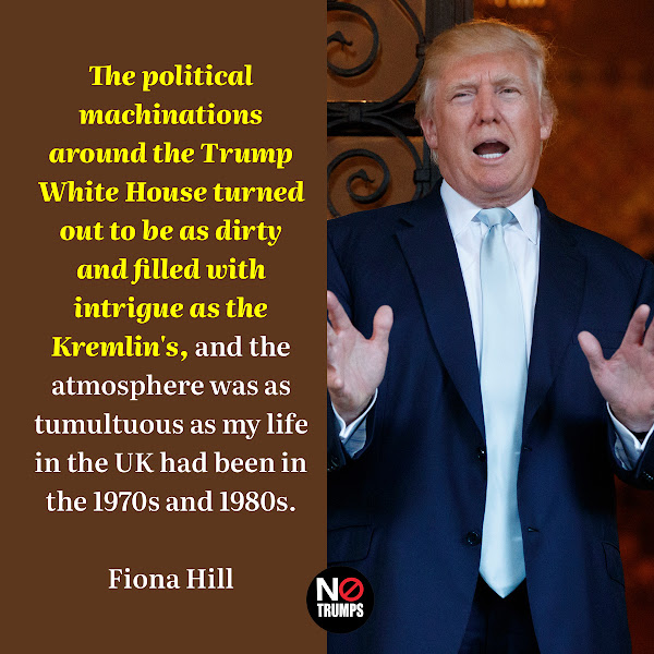 The political machinations around the Trump White House turned out to be as dirty and filled with intrigue as the Kremlin's, and the atmosphere was as tumultuous as my life in the UK had been in the 1970s and 1980s. — Fiona Hill, Trump's former top Russia advisor