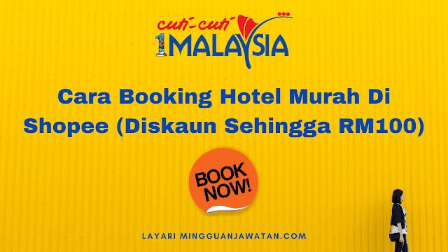 Cara Booking Hotel Murah Di Shopee (Diskaun Sehingga RM100)