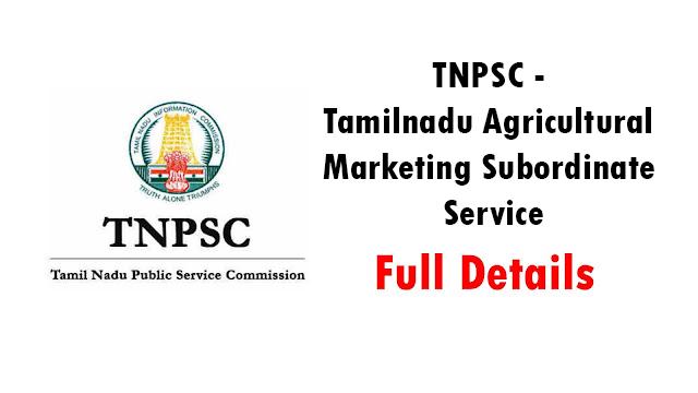TNPSC - Tamilnadu Agricultural Marketing Subordinate Service பற்றிய முழு விபரம்