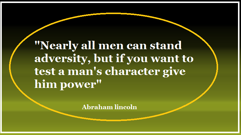 words of Lincoln of Character. if you want to test a man' character