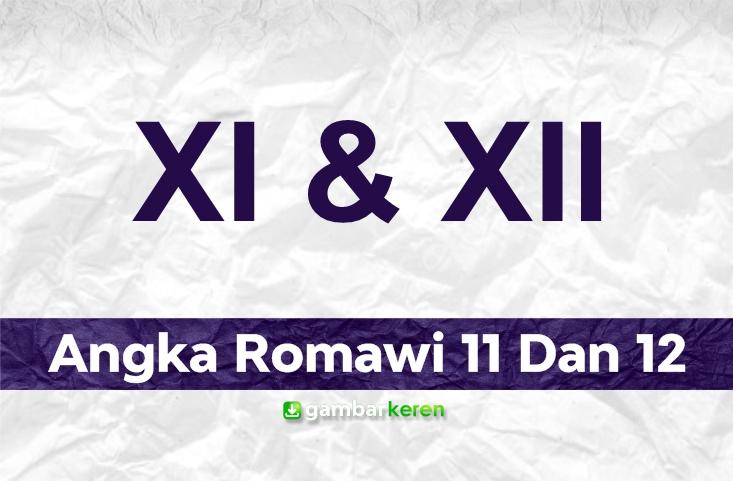 Angka Romawi 11 Dan 12
