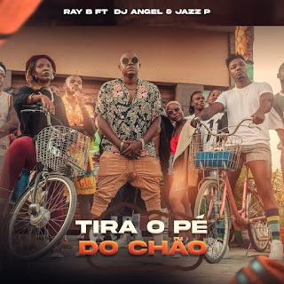 Ray B - Tira o Pé do Chão (feat. Dj Angel & Jazz P) [Exclusivo 2021] (Download MP3)