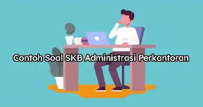 Contoh Soal SKB Administrasi Perkantoran