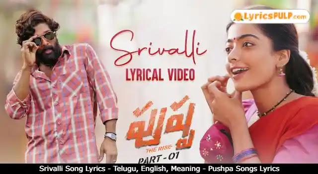 Srivalli Song Lyrics - Telugu, English, Meaning - Pushpa Songs Lyrics