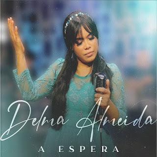 Baixar Música Gospel A Espera - Delma Almeida Mp3
