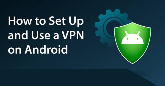 How to Set Up a VPN on Android smarphones