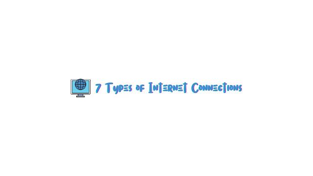 7 Types of Internet Connections That Are Often Used, Did You Know?