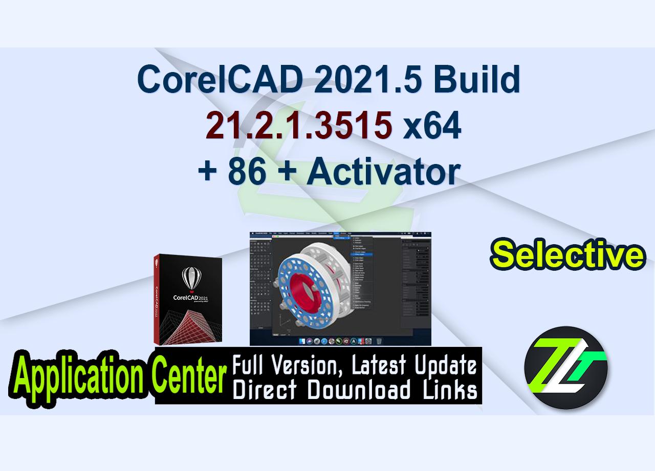 CorelCAD 2021.5 Build 21.2.1.3515 x64+ 86 + Activator