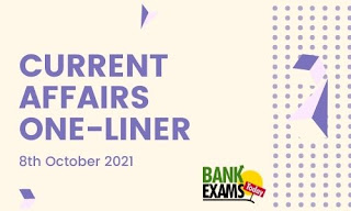Current Affairs One-Liner: 8th October 2021