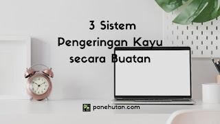 3 Sistem Pengeringan Kayu secara Buatan