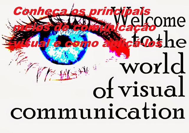 Conheça os principais meios de comunicação visual e como aplicá-los