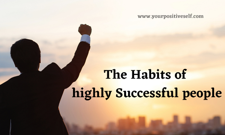 The habits of highly successful people