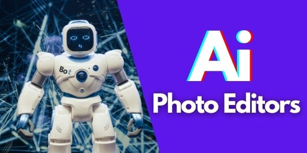 Ai Photo Editors - 5 Best Photo Editing Apps based on Artificial Intelligence