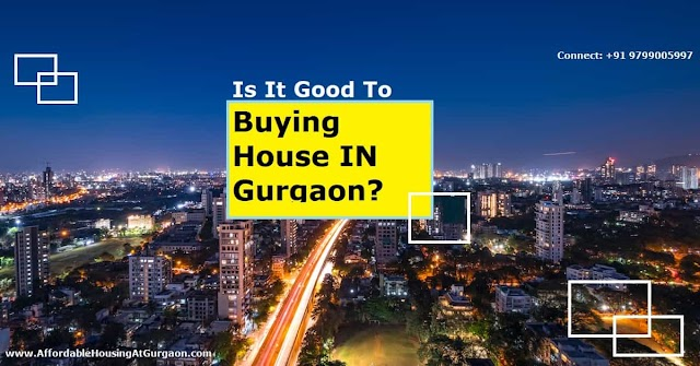 is it good to buying house in Gurgaon? || Buy a house in Gurgaon today for future high returns.