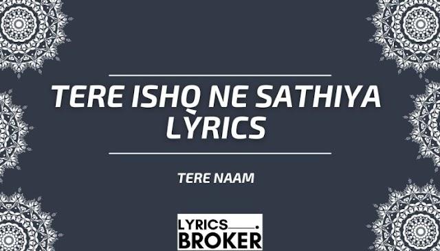 Tere Ishq Ne Sathiya Lyrics - Tere Naam