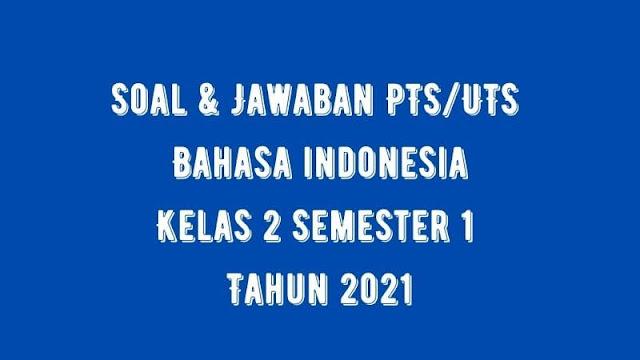 Download Soal & Jawaban PTS/UTS Bahasa Indonesia Kelas 2 Semester 1 Tahun 2021