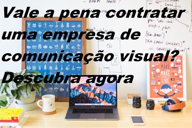 Vale a pena contratar uma empresa de comunicação visual? Descubra agora