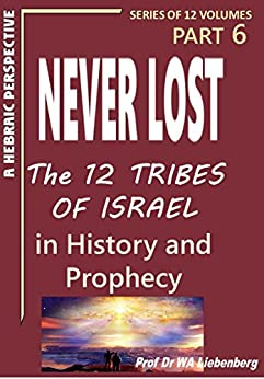 My Book Review on Never Lost: The Twelve Tribes of Israel: Mysteries in History and Prophecy! Book 6 (Ten Tribes Series) by Prof (Dr) WA Liebenberg