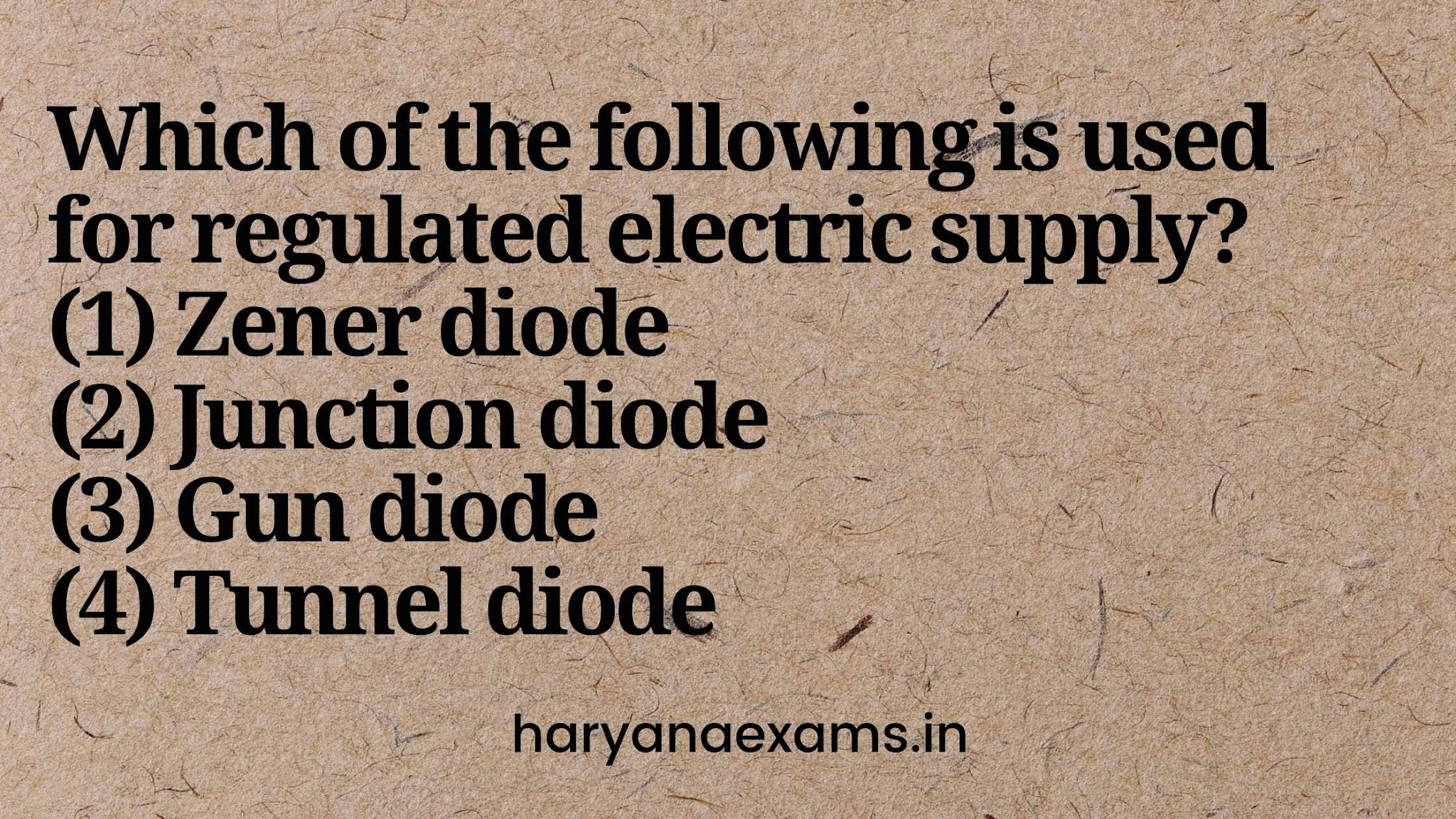 Which of the following is used for regulated electric supply?   (1) Zener diode   (2) Junction diode   (3) Gun diode   (4) Tunnel diode