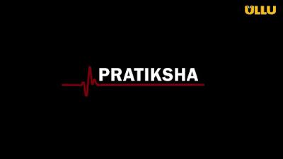Pratiksha Upcoming Indian Hindi Language Ullu App Web Series. Pratiksha Web Series Official Release Date 26th October 2021 On Ullu App.