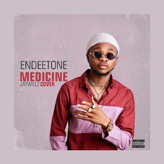 MUSIC: Endeetone Ft Jaywillz - Medicine [Cover]
