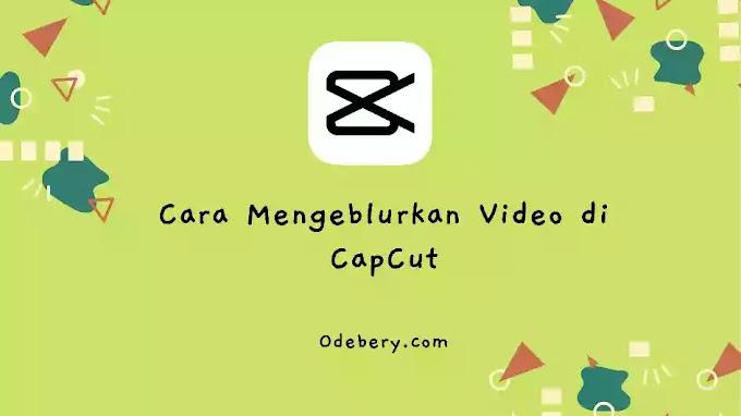 Cara Mengeblurkan Video di CapCut