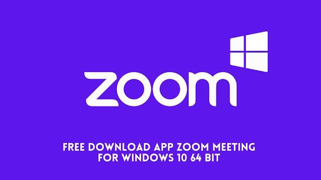 Free Download App Zoom Meeting For Windows 10 64 Bit