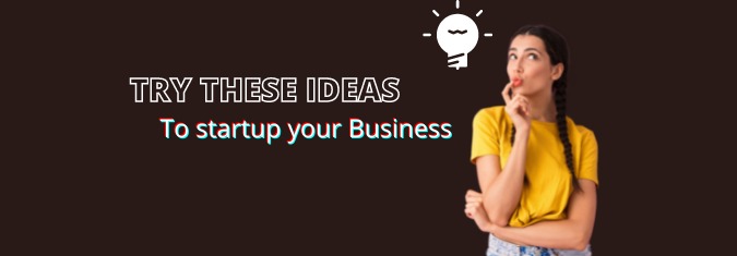 Try These Ideas To Startup Your Business