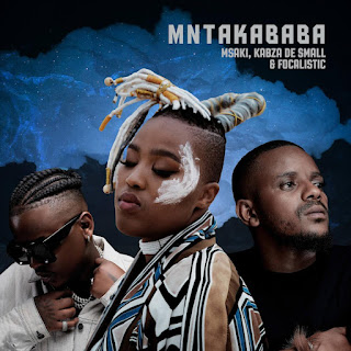 Msaki, Kabza De Small & Focalistic - Mntakababa [Exclusivo 2021] (Download Mp3)