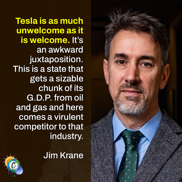 Tesla is as much unwelcome as it is welcome. It's an awkward juxtaposition. This is a state that gets a sizable chunk of its G.D.P. from oil and gas and here comes a virulent competitor to that industry. — Jim Krane, an energy expert at Rice University in Houston