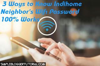 3 Ways to Know Indihome Neighbor's Wifi Password 100% Works