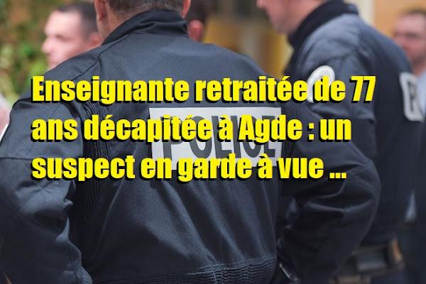 Enseignante retraitée de 77 ans décapitée à Agde : un suspect en garde à vue
