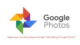 Cara Menyimpan Foto Agar Tidak Hilang di Google Photos