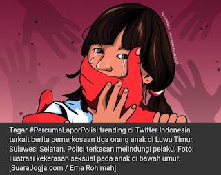 "Liputan Sulawesi -Twitter Indonesia pada Kamis (7/10/2021) dihebohkan oleh tagar #PercumaLaporPolisi, setelah liputan tentang pemerkosaan tiga orang anak diLuwu Timur, Sulawesi Selatan menarik perhatian publik luas.  Seperti disaksikanSuara.comdari Bogor, Jawa Barat, tagar #PercumaLaporPolisi sudah dicuitkan lebih dari 16.000 kali di Twitter Indonesia. Isi cuitan rata-rata berisi tentang kritik dan kecaman terhadap polisi yang dinilai tak becus mengusut kasus tersebut.  ""#PercumaLaporPolisi tiga anak diperkosa. Polisi diduga melindungi pelakunya,"" tulis pengguna seorang Twitter.  ""Membaca perlahan-lahan berita ini dari awal kalimat sampai tuntas akhir kalimat, sambil berpikir 'kenapa ada seorang ayah yang bisa sejahat ini? kenapa hukum indonesia bisa tutup mata?' #PercumaLaporPolisi,"" tulis pengguna Twitter lain.  ""Masih gemetar dan lemas seusai menguatkan diri membaca laporan @projectm_org. #PercumaLaporPolisi,"" reaksi seorang pengguna Twitter.  Tagar #PercumaLaporPolisi mencuat setelah Project Multatuli menerbitkan hasil liputannya terkait kasus pemerkosaan tiga orang anak di Luwu Timur, Sulawesi Selatan pada Rabu (6/11/2021).  Liputan itu, yang juga ditayangkan kembali oleh Suara.com, berkisah tentang seorang ibu yang melaporkan bahwa tiga orang puterinya yang masih kecil telah diperkosa oleh ayah mereka sendiri. Ibu itu melaporkan kasus tersebut ke polisi pada 2019, tetapi polisi mengabaikannya.  Adapun laporan kasus pemerkosaan anak di Luwu Timur ini merupakan liputan pertama dari serial liputan bertajuk Percuma Lapor Polisi dari Project Multatuli.  Situs Project Multatuli, setelah menerbitkan laporan bertajuk Tiga Anak Saya Diperkosa tak bisa diakses karena menjadi korban peretasan. (one)   Sumber: Suara.com"