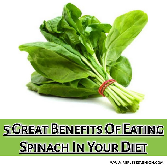 5 Great Benefits Of Eating Spinach In Your Diet