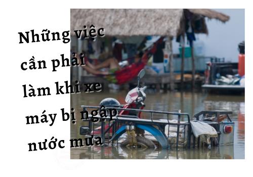 Những việc cần phải làm khi xe máy bị ngập nước mưa