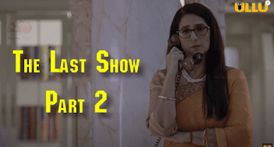 The Last Show Ullu Web Series Cast, Crew, Role, Real Name, Story, Release Date, Wiki, Episodes, Watch Online & Download