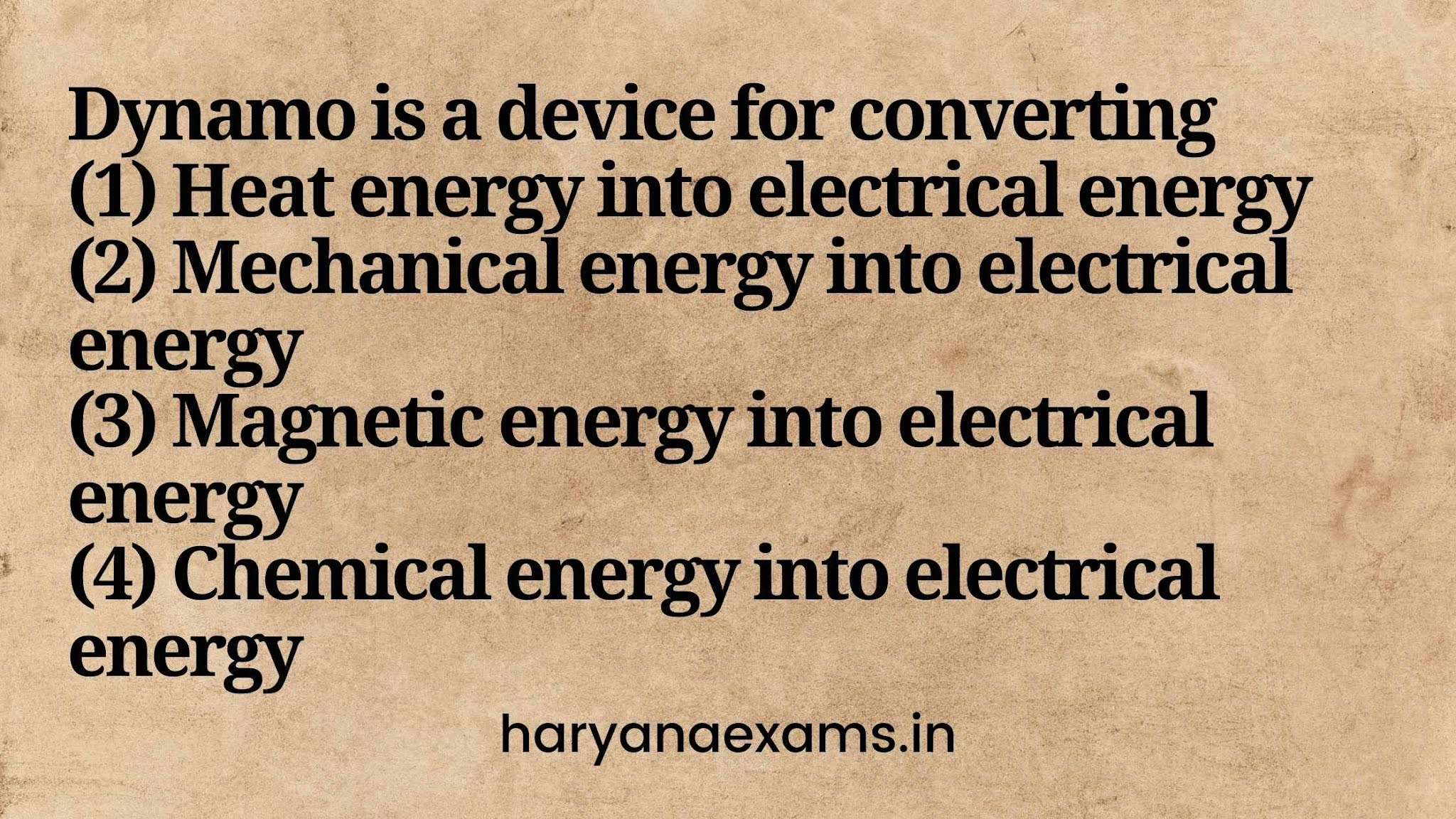 Dynamo is a device for converting   (1) Heat energy into electrical energy   (2) Mechanical energy into electrical energy   (3) Magnetic energy into electrical energy   (4) Chemical energy into electrical energy