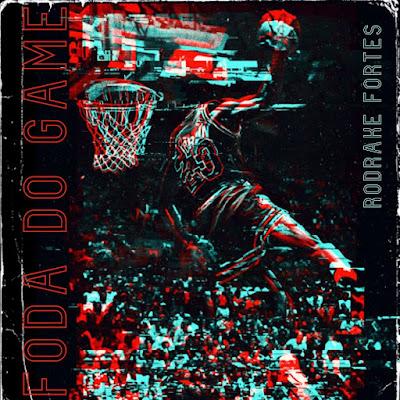 Rodrake Fortes - Foda Do Game (EP) [Download]