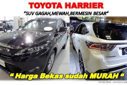 Kelebihan & Kekurangan Toyota Harrier Bekas : Mobil SUV Mewah Harga Murah Mulai Rp.120 juta